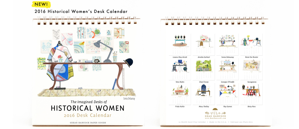 Introducing Dear Hancock's 2016 Desk Calendar featuring the imagined desks of historical women!