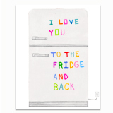 Love You To The Fridge Greeting Card